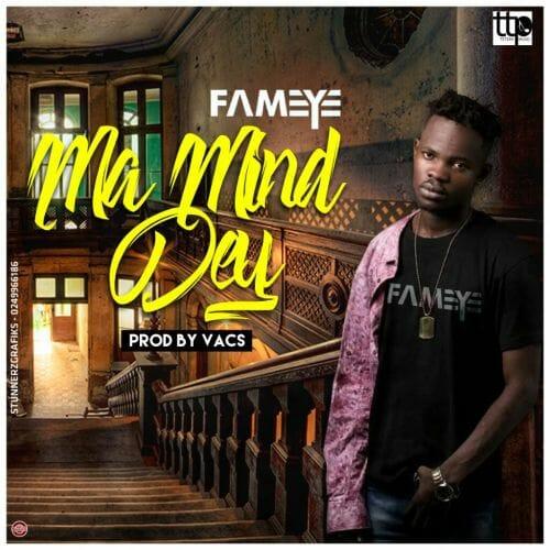 Fameye – Ma Mind Dey (Prod. By Vacs)