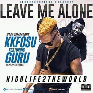 KK Fosu Ft Guru – Leave Me Alone (Prod. By KingsBeat)