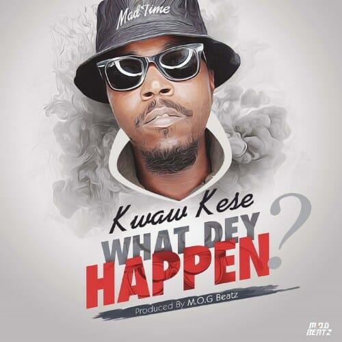Kwaw Kese – What Dey Happen (Prod. MOG Beatz)