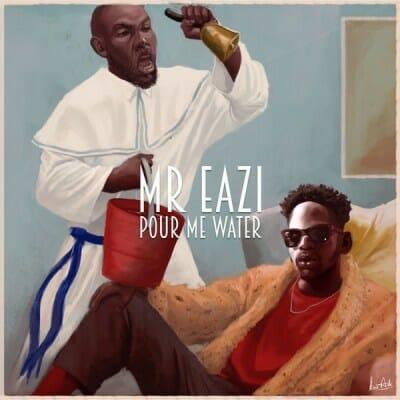 Lyrics:Mr Eazi – Pour Me Water (Prod. By E Kelly)