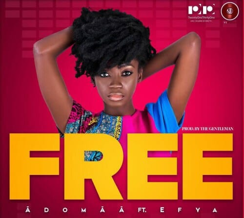 Adomaa ft Efya – Free (Prod. The Gentleman)