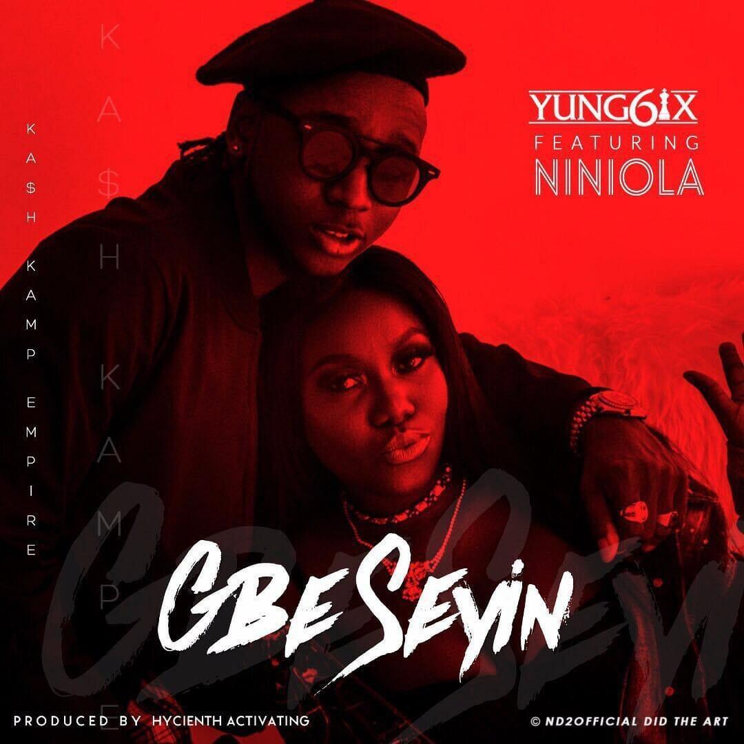 Yung6ix – Gbe Seyin ft. Niniola