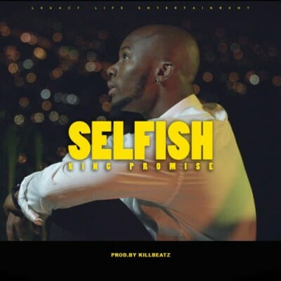 King Promise – Selfish (Prod. Killbeatz)