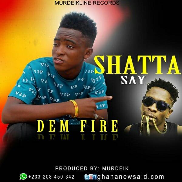 DemFire – Shatta Say Prod By Murdeik