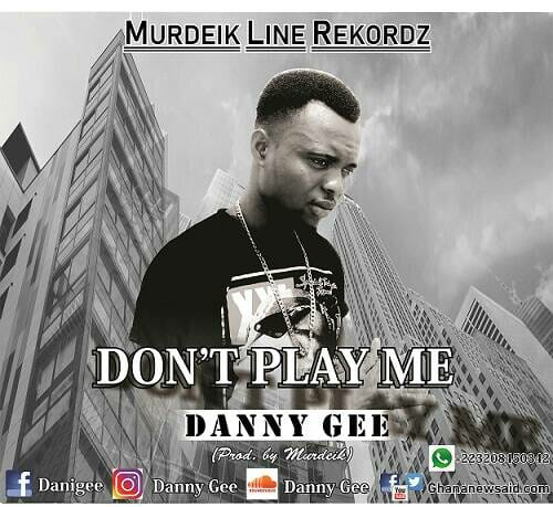 Photo of Danny Gee – Don't Play Me Prod By Murdeik