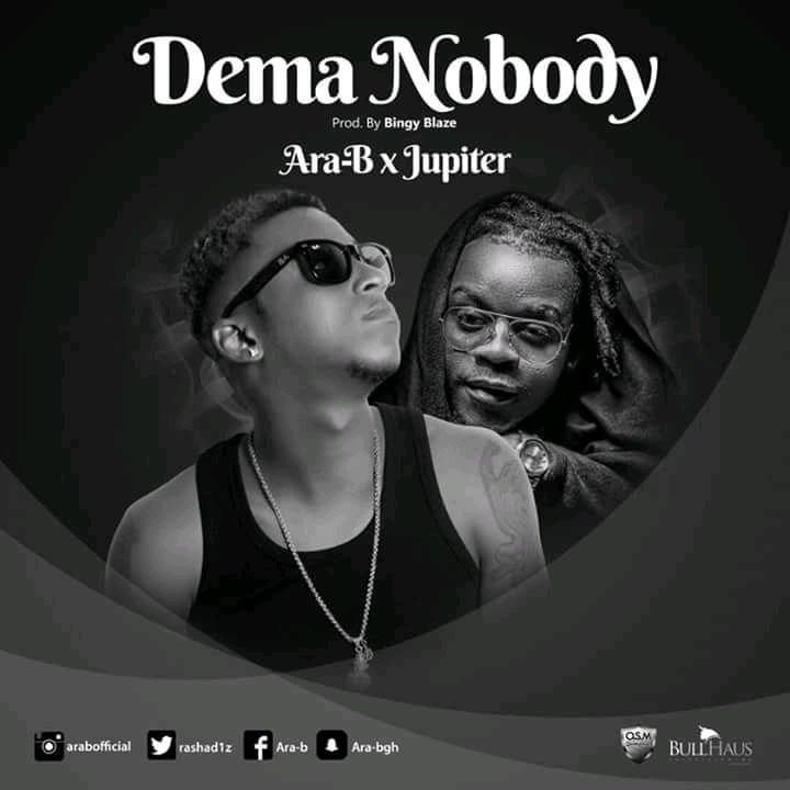 Ara-B – Dema Nobody Ft. Jupitar (Prod. By Bingy Blaze)