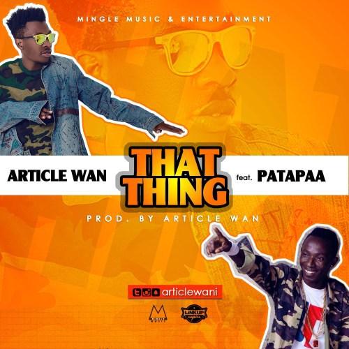 Article Wan ft Patapaa – That Thing (Prod. Article Wan)