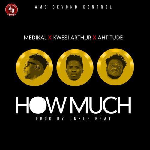 LYRICS: Medikal ft. Kwesi Arthur x Ahtitude – How Much