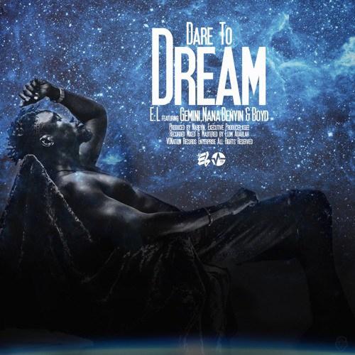 E.L ft Gemini, Nana Benyin & Boyd – Dare To Dream