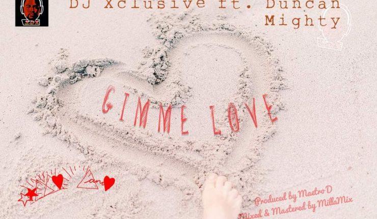 LYRICS: DJ Xclusive – Gimme Love ft. Duncan Mighty