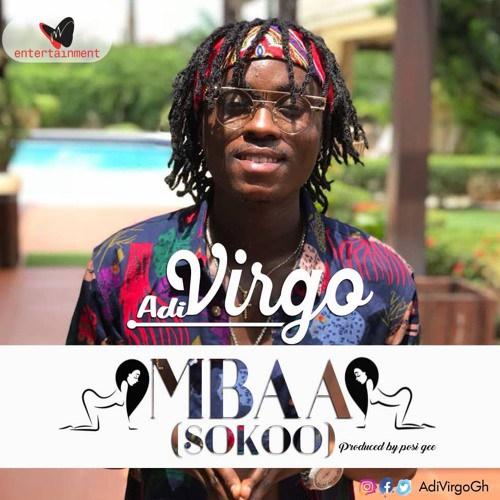 Adi Virgo – Mbaa (Sokoo) (Prod. Possigee)