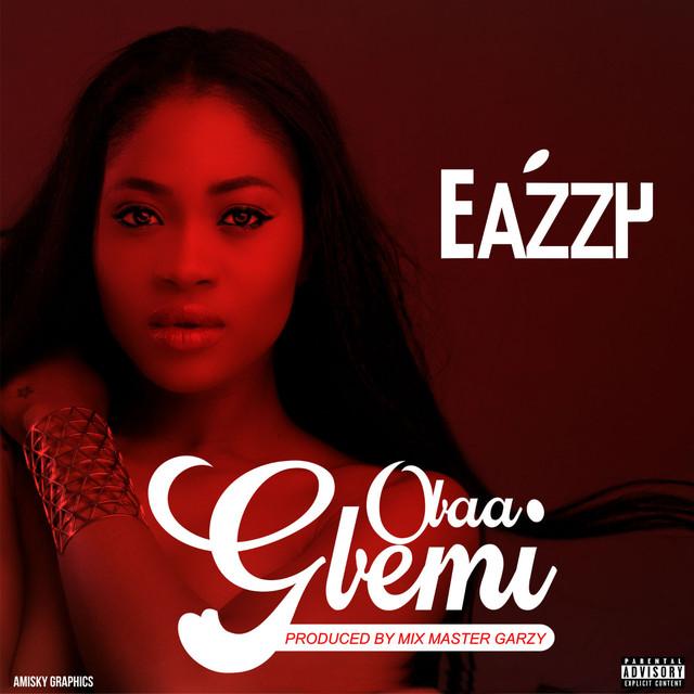 Eazzy – Obaa Gbemi (Prod. Mix Master Garzy)
