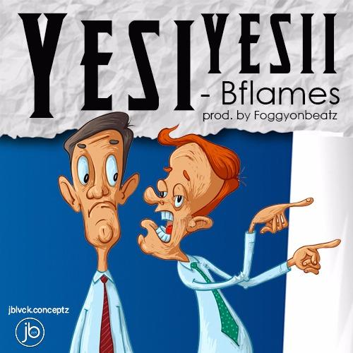 Photo of Next Release: Bflames – Yesi Yesii (Prod. by Foggyon Beatz)