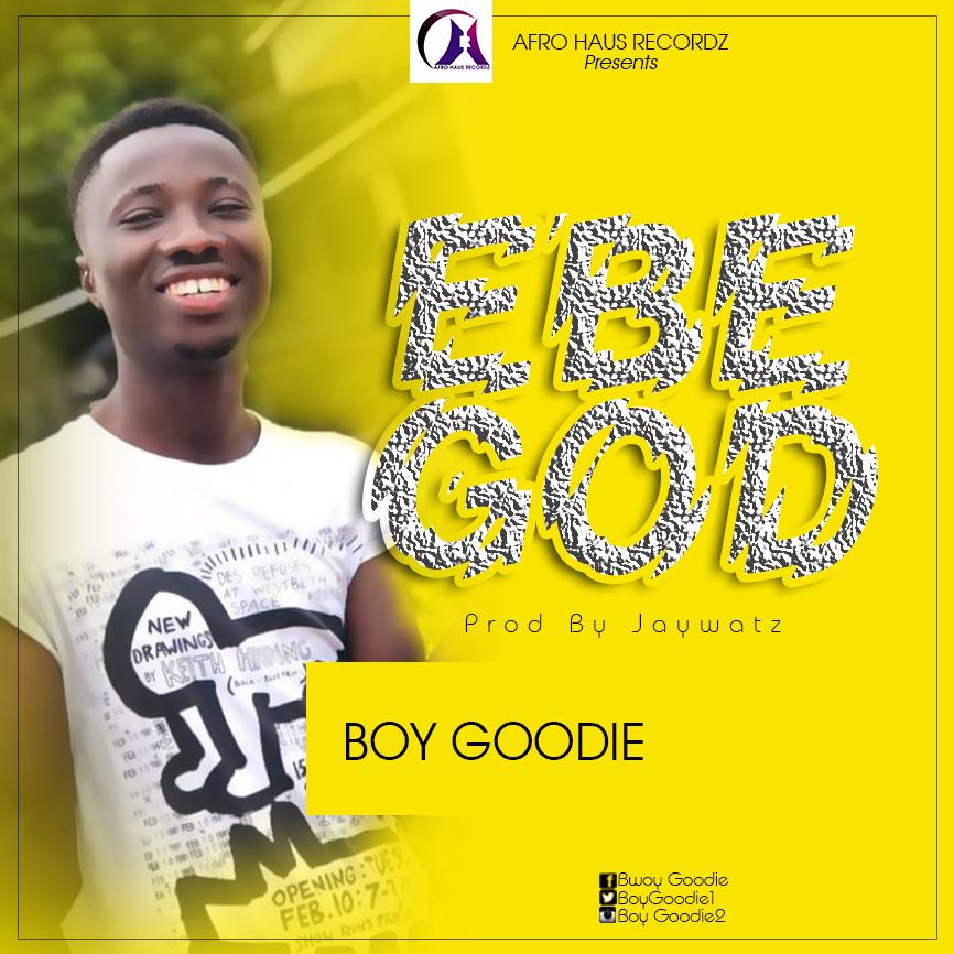 Boy Goodie – Ebe God (Prod Jaywatz)