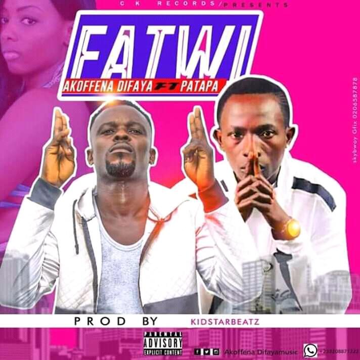 Akoffena Difaya ft. Patapaa – Fatwi (Prod. By Kidstar Beatz)
