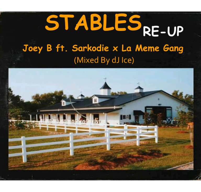 Joey B ft. sarkodie x La Meme Gang – Stables Re-Up (Mixed By Dj Ice)