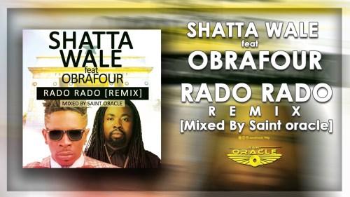 Shatta Wale ft Obrafour – Rado Rado Remix (Mixed By Saint Oracle)