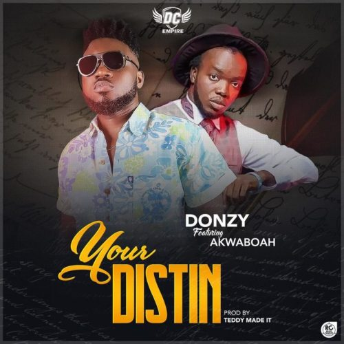 Photo of Next Release: Donzy ft. Akwaboah – Your Distin (Prod. By Teddy Madeit)