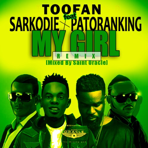 Toofan ft Sarkodie x Patoranking – Ma Girl Remix (Mixed By Saint Oracle)
