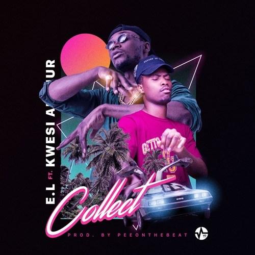E.L. ft Kwesi Arthur – Collect (Prod. PeeOnDaBeat)