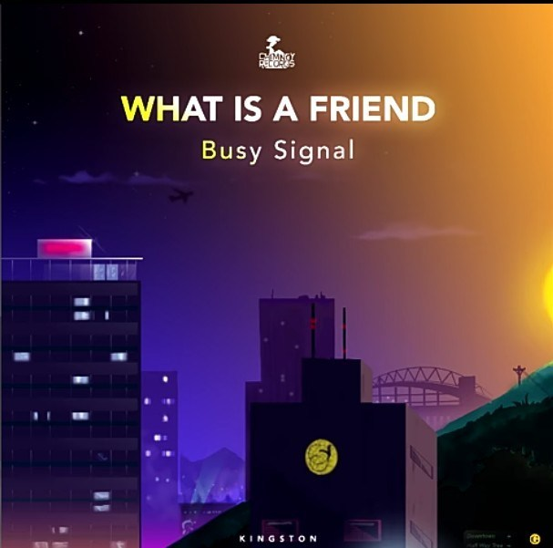 Busy Signal – What Is A Friend (Prod Chimney Records)