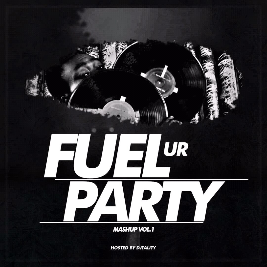 Fuel Ur Party Mashup Vol 1 (Hosted Dj Tality)