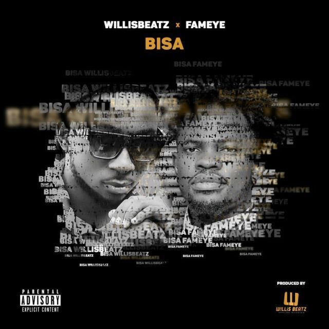 Willisbeatz – Bisa ft. Fameye (Prod Willis Beatz)