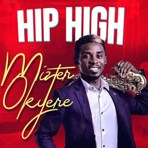 Mizter Okyere – Hip High (Sax Mash-Up)