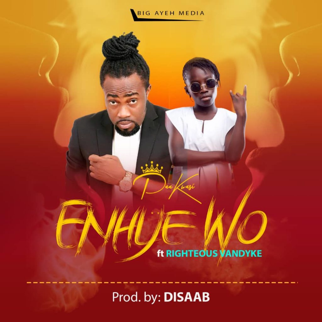 Paa Kwasi – Enhye Wo ft. Righteous Vandyke