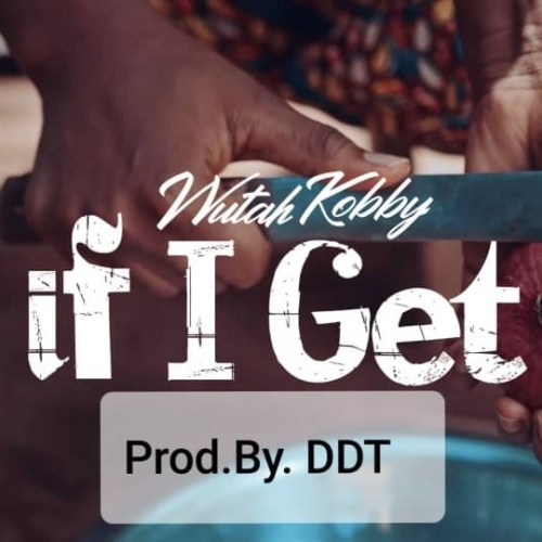 Wutah Kob– If I Get (Prod. DDT)