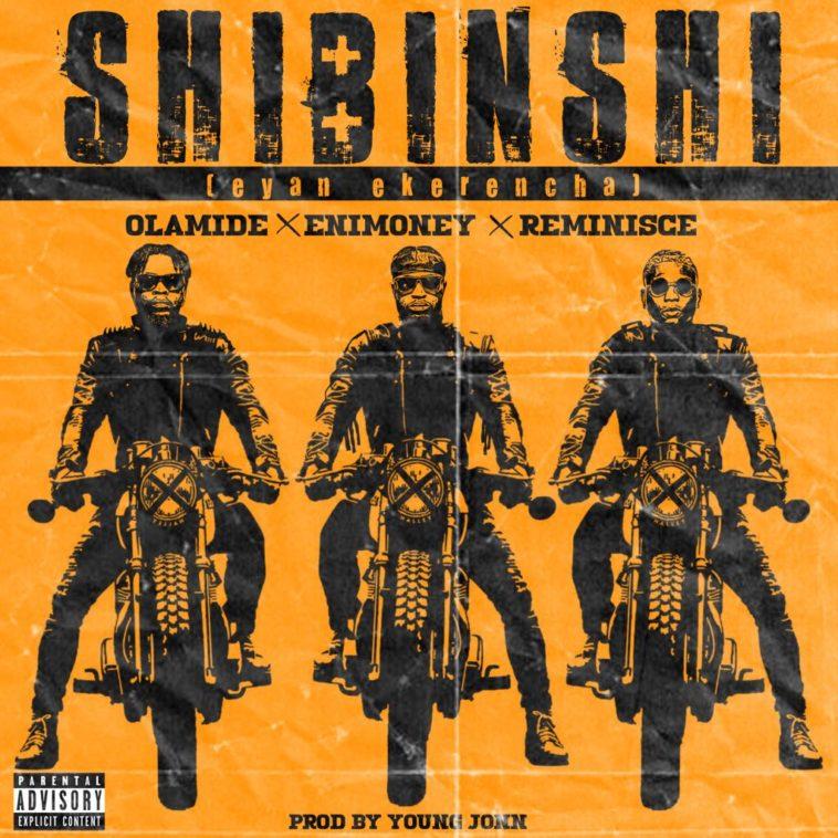 DJ Enimoney – Shibinshi ft. Olamide x Reminisce (Prod Young John)