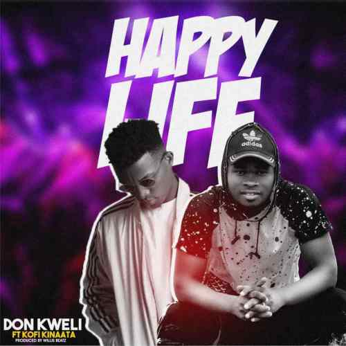 Don Kweli – Happy Life ft. Kofi Kinaata (Prod WillisBeatz)