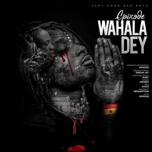 Epixode – Wahala Dey (Prod DreamJay)