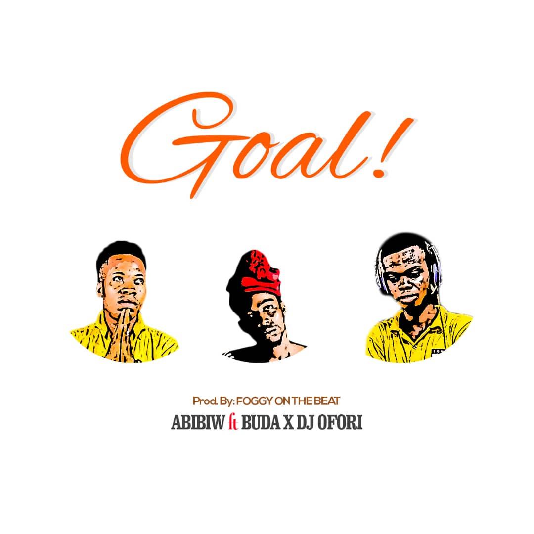 Abibiw ft Buda x Dj Ofori – Goal (Prod Foggy on the Beat)