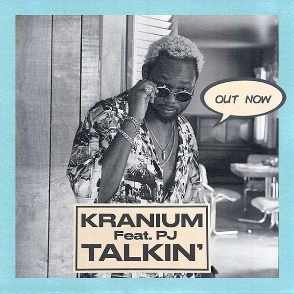 Kranium – Talkin' ft. PJ