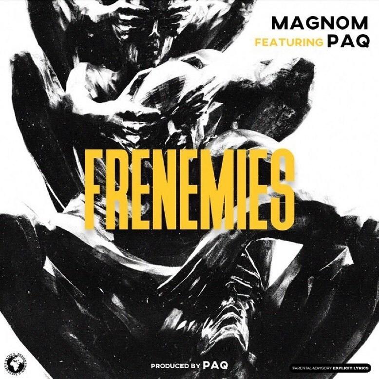 Magnom – Frenemies ft. Paq (Prod Paq)