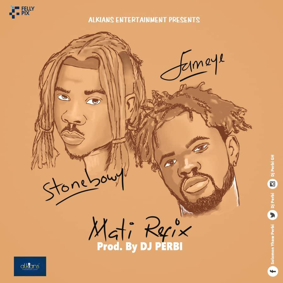 Stonebwoy x Fameye – Mati (Refix) (Mixed By Dj Perbi)