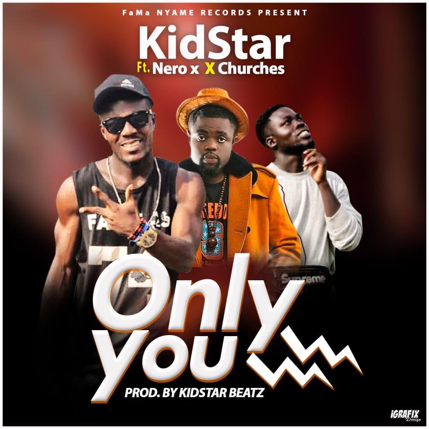 Kid Star – Only You ft. Nero X & Churches (Prod by KidStar)