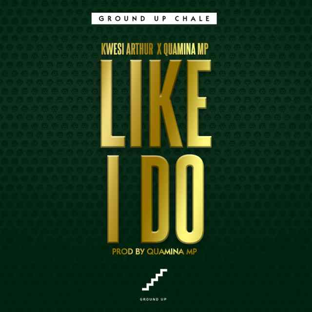 Kwesi Arthur – Like I Do ft. Quamina Mp (Prod by Quamina Mp)