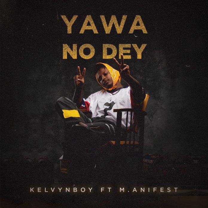 Kelvynboy – Yawa No Dey ft. M.anifest