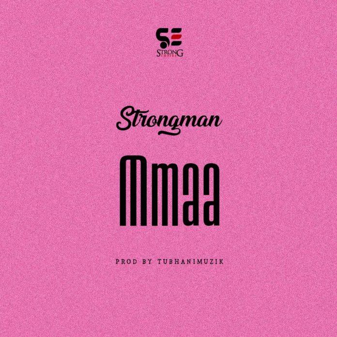 Strongman – Mmaa (Prod Tubhani Muzik)