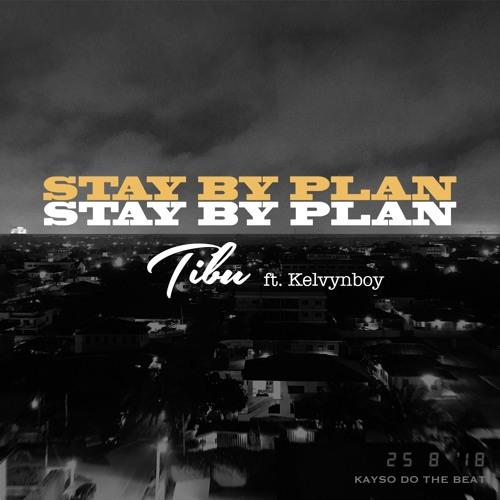 Tibu – Stay By Plan ft. Kelvynboy (Prod. by Kayso)