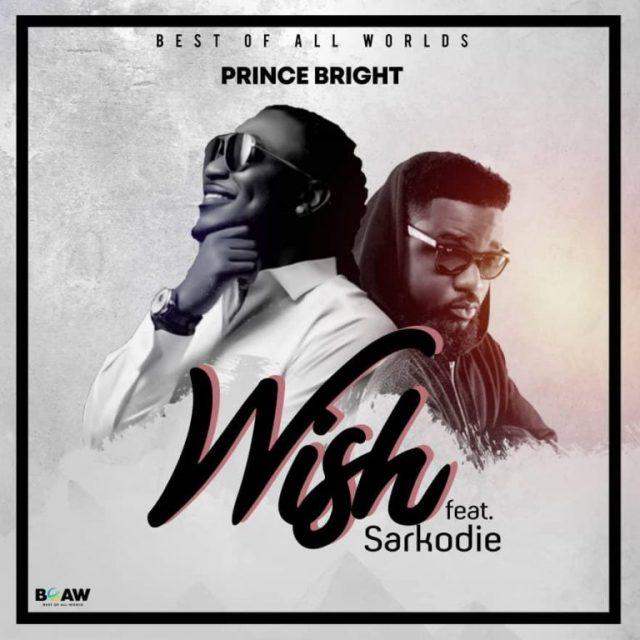 Prince Bright (Buk Bak) – Wish ft. Sarkodie (Prod. by MOG Beatz)