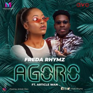 Freda Rhymz – Agoro ft. Article Wan (Prod. Article Wan)