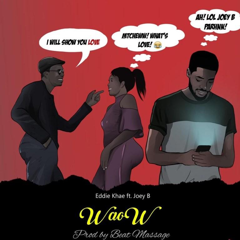 Eddie Khae – Waow ft. Joey B (Prod By Beat Massage)