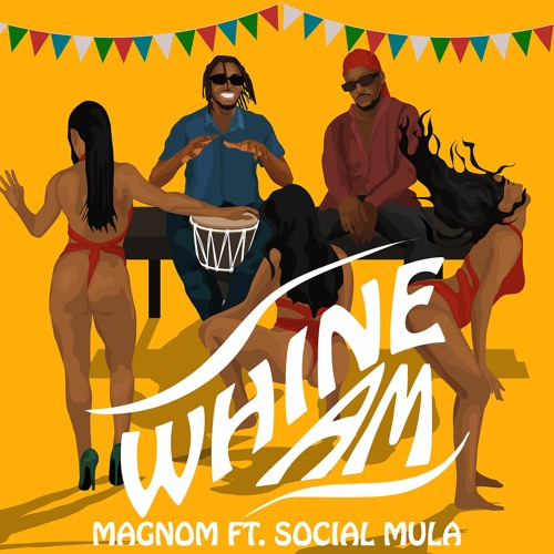 Magnom – Whine Am ft. Social Mula (Prod Pastor P)