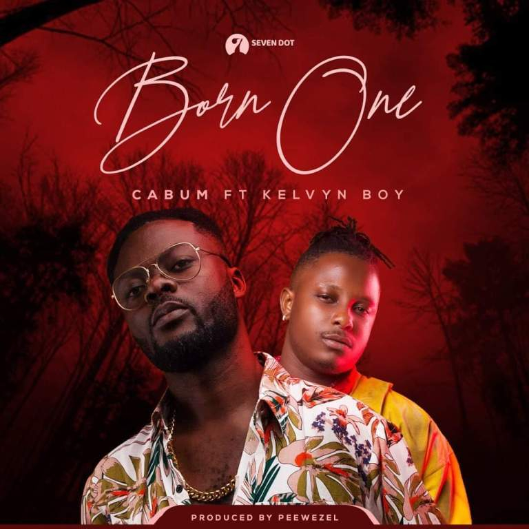 Cabum – Born One ft. Kelvyn Boy (Prod Peewezel)