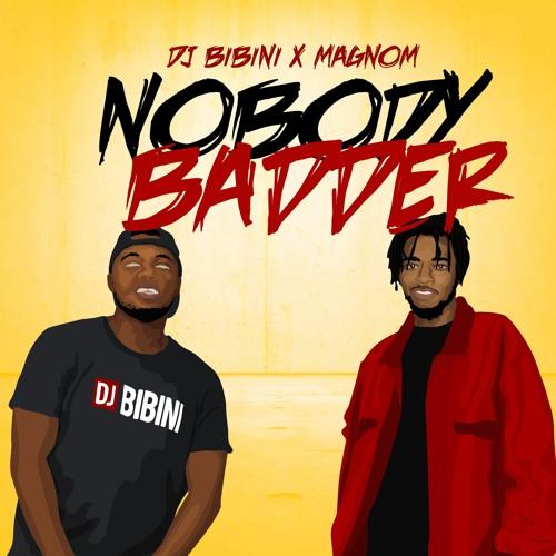 DJ Bibini – Nobody Badder ft. Magnom (Prod. Magnom)