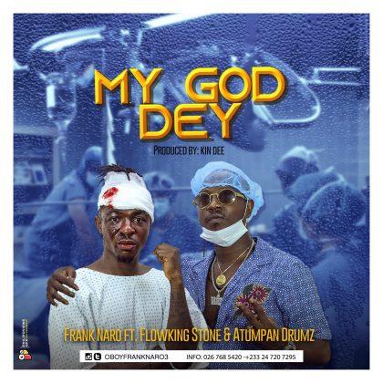 Frank Naro — My God Dey ft. Flowking Stone & Atumpan Drumz