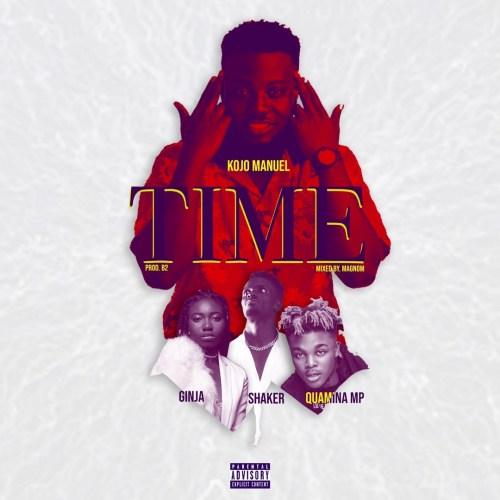 Kojo Manuel – Time ft. Quamina MP, Shaker & Ginja (Prod. B2)